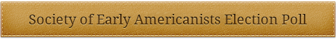 Society of Early Americanists Election Poll